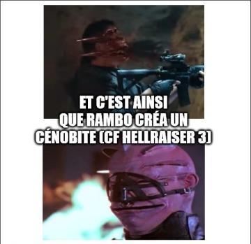 Ainsi Rambo créa un cénobite (cf Hellraiser 3) 2